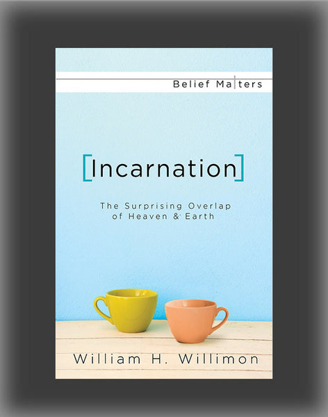 Incarnation: The Surprising Overlap of Heaven & Earth