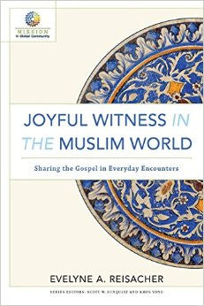 Joyful Witness in the Muslim World: Sharing the Gospel in Everyday Encounters ( Mission in Global Community )