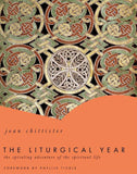 The Liturgical Year: The Spiraling Adventure of the Spiritual Life, The Ancient Practices Series