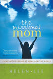 The Missional Mom: Living with Purpose at Home & in the World