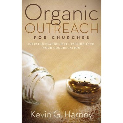 Organic Outreach for Churches: Infusing Evangelistic Passion Into Your Local Congregation