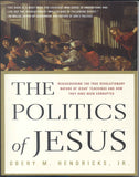 The Politics of Jesus: Rediscovering the True Revolutionary Nature of the Teachings of Jesus and How They Have Been Corrupted