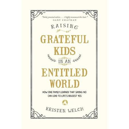Raising Grateful Kids in an Entitled World: How One Family Learned That Saying No Can Lead to Life's Biggest Yes