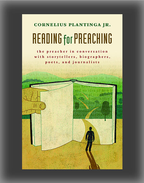Reading for Preaching: The Preacher in Conversation with Storytellers, Biographers, Poets, and Journalists
