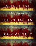 Spiritual Rhythms in Community: Being Together in the Presence of God
