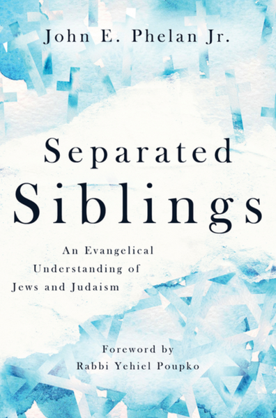 Separated Siblings: An Evangelical Understanding of Jews and Judaism
