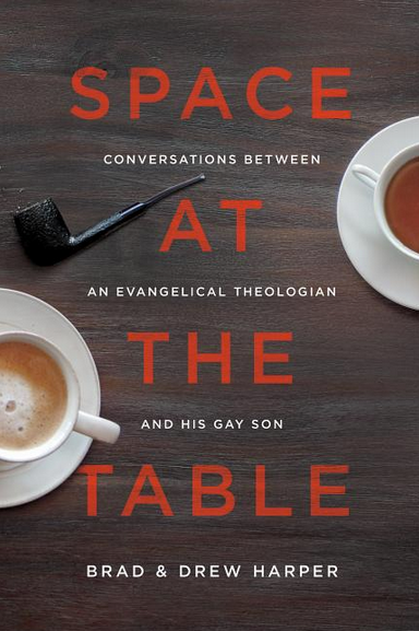 Space at the Table: Conversations Between an Evangelical Theologian and His Gay Son