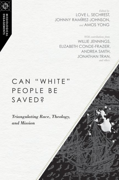 "Can ""white"" People Be Saved?: Triangulating Race, Theology, and Mission"