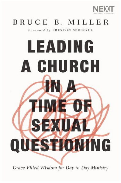 Leading Church in a Time of Sexual Questioning: Grace-Filled Wisdom for Day-To-Day Ministry