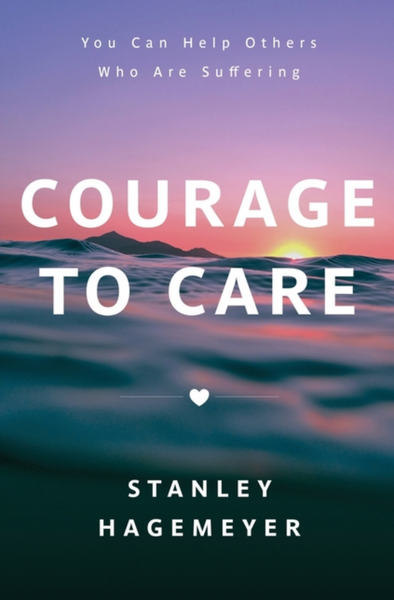 Courage to Care: You Can Help Others Who Are Suffering