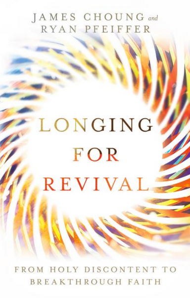Longing For Revival: From Holy Discontent to Breakthrough Faith