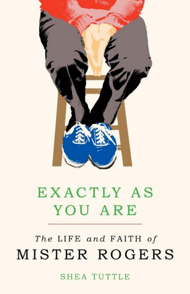 Exactly as You Are: The Life and Faith of Mister Rodgers