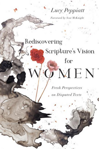 Rediscovering Scripture's Vision for Women: Fresh Perspectives on Disputed Texts