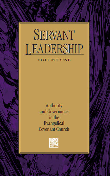 Servant Leadership Volume One: Authority and Governance in the Evangelical Covenant Church