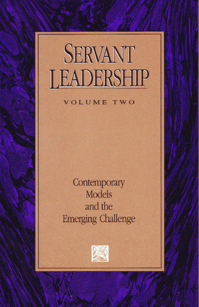 Servant Leadership Volume Two: Contemporary Models and the Emerging Challenge