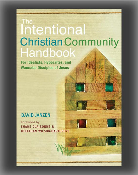 The Intentional Christian Community Handbook: For Idealists, Hypocrites, and Wannabe Disciples of Jesus