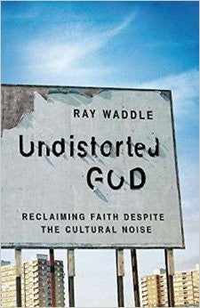 Undistorted God: Reclaiming Faith Despite the Cultural Noise