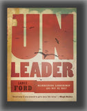 Unleader: Reimagining Leadership...and Why We Must