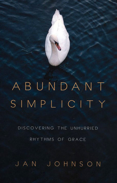 Abundant Simplicity: Discovering the Unhurried Rythms of Grace