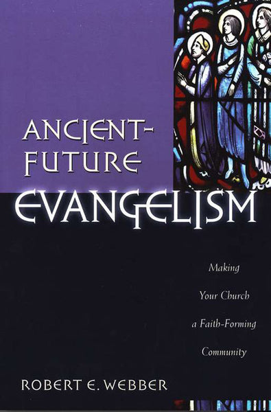 Ancient Future Evangelism: Making Your Church a Faith-Forming Community