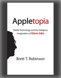 Appletopia: Media Technology and the Religious Imagination of Steve Jobs