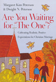 "Are You Waiting for ""The One""?: Cultivating Realistic, Positive Expectations for Christian Marriage"