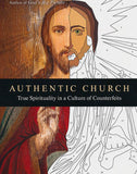 Authentic Church: True Spirituality in a Culture of Counterfeits