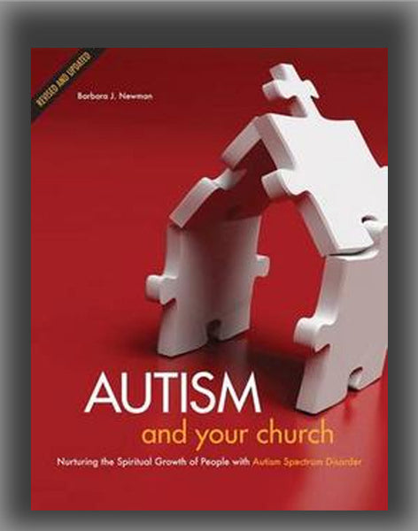 Autism and Your Church: Nurturing the Spiritual Growth of People with Autism Spectrum Disorder (Revised, Updated)