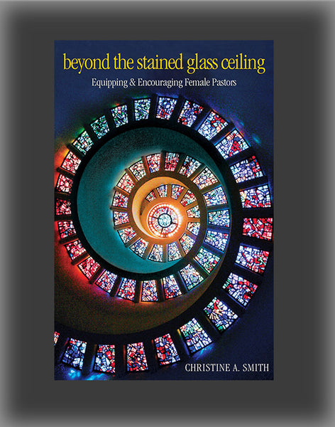 Beyond the Stained Glass Ceiling: Equipping & Encouraging Female Pastors
