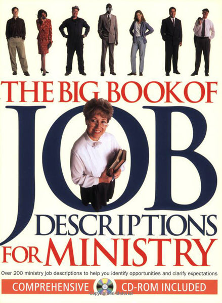 The Big Book of Job Descriptions for Ministry: Identifying Opportunities and Clarifying Expectations for Ministry (with CDROM)