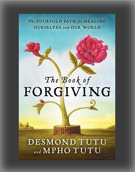 The Book of Forgiving: The Fourfold Path of Healing for Ourselves and Our World