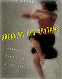 Breaking Old Rhythms: Answering the Call of a Creative God
