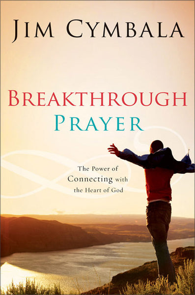 Break Through Prayer: The Power of Connecting with the Heart of God
