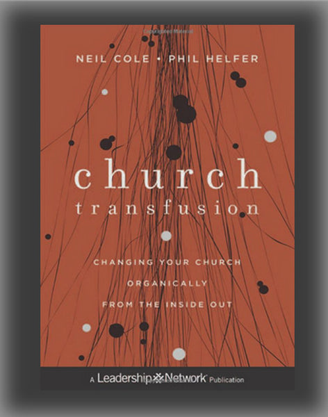 Church Transfusion: Changing Your Church Organically - From the Inside Out