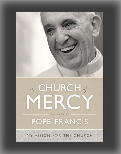 The Church of Mercy: A Vision for the Church