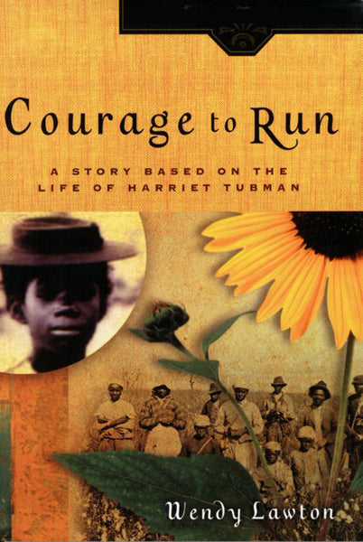 Courage to Run: A Story Based on the Life of Harriet Tubman