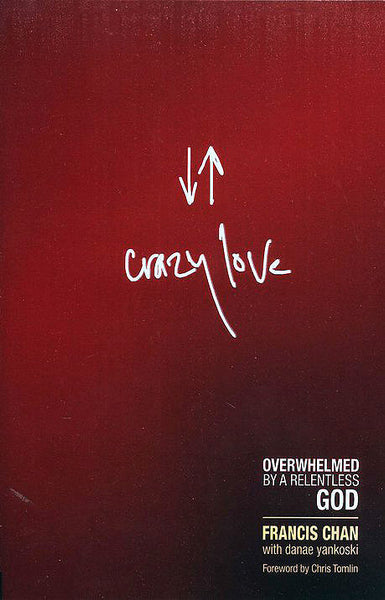 Crazy Love: Overwhelmed by a Relentless God