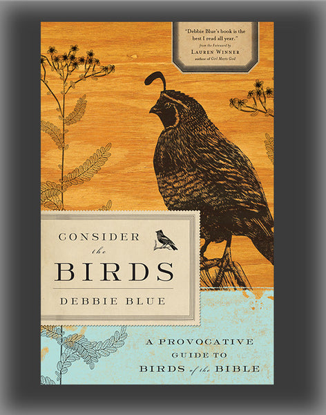 Consider the Birds: A Provocative Guide to Birds of the Bible