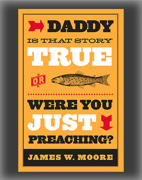 Daddy, Is That Story True, or Were You Just Preaching