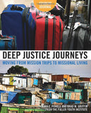 Deep Justice Journeys: 50 Activities to Move from Mission Trips to Missional Living (Student Guide)