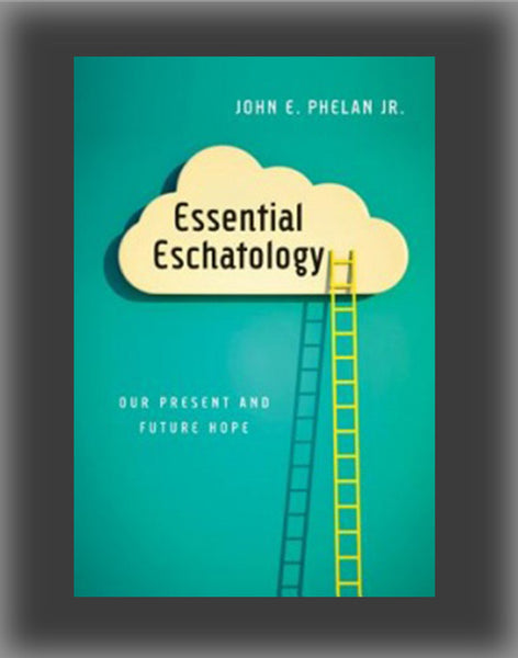 Essential Eschatology: Our Present and Future Hope