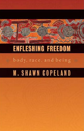 Enfleshing Freedom: Body, Race, and Being