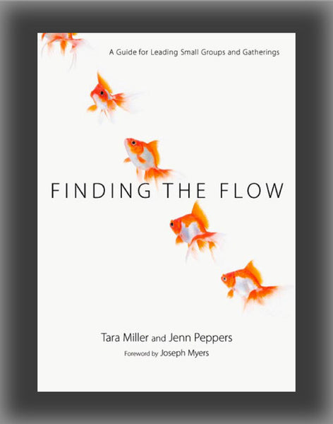 Finding the Flow: A Guide for Leading Small Groups and Gatherings