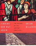 Finding Our Way Again: A Return to the Ancient Practices, The Ancient Practices Series