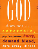 God Does Not...Entertain, Play Matchmaker, Hurry, Demand Blood, Cure Every Illness