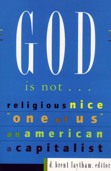 "God Is Not...Religious, Nice, ""One of Us,"" An American, A Capitalist"