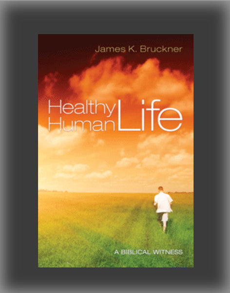 Healthy Human Life: A Biblical Witness