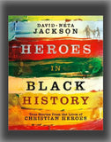 Heroes in Black History:  The Stories from the Lives of Christian Heroes