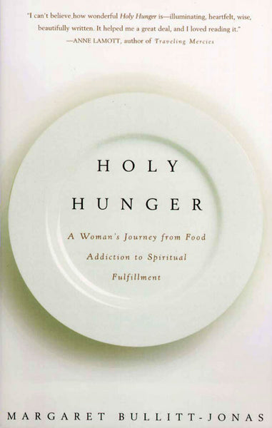 Holy Hunger: A Woman's Journey from Food Addiction to Spiritual Fulfillment