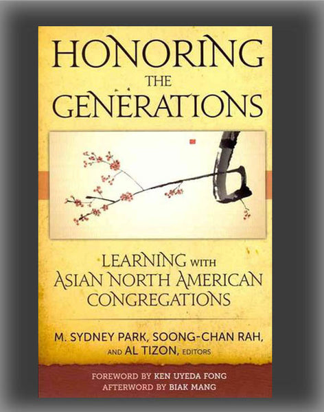 Honoring the Generations: Ministry & Theology for Asian North American Congregations